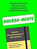 Golosa-Mente: Ricette di coaching per il Ben-Essere...