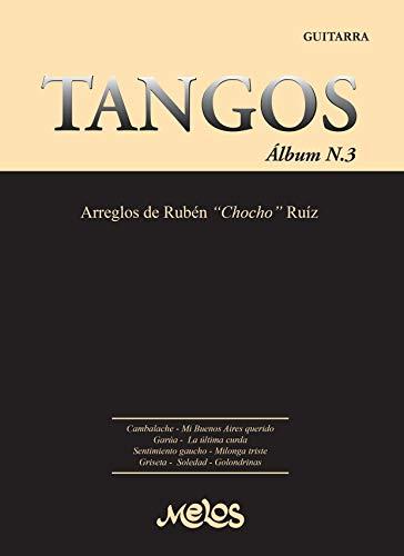 Tangos Album Número 3 ( By Melos): Pentagramas para guitarra fidedignos a...