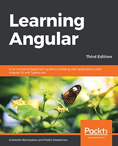 Learning Angular: A no-nonsense beginner's guide to building web applications with Angular 10 and TypeScript, 3rd Edition (English Edition)