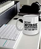 Nurse Practitioner Coffee Mug - Instant Nurse Practitioner Just Add Coffee Mug - Nurse Practitioner Mug - Funny Nurse Practitioner Gift