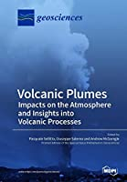 Volcanic Plumes: Impacts on the Atmosphere and Insights into Volcanic Processes