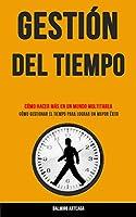 Gestión Del Tiempo: Cómo hacer más en un mundo multitarea (Cómo gestionar el tiempo para lograr un mayor éxito)