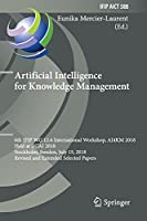 Artificial Intelligence for Knowledge Management: 6th IFIP WG 12.6 International Workshop, AI4KM 2018, Held at IJCAI 2018, Stockholm, Sweden, July 15, 2018, Revised and Extended Selected Papers (IFIP Advances in Information and Communication Technology, 588)