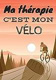 Ma thérapie c'est mon vélo: Carnet de cyclisme | Journal d'entrainement Vélo | Notez vos Sorties ou Sessions, Suivez vos performances et améliorez ... pour Cycliste et amoureux de Bicyclette.