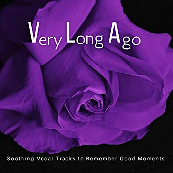 Very Long Ago (Soothing Vocal Tracks To Remember Good Moments)