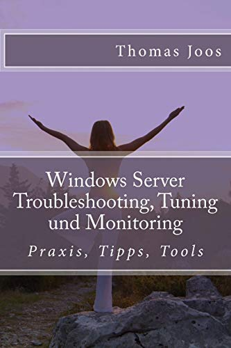 Windows Server Troubleshooting, Tuning und Monitoring: Praxis, Tipps, Tools