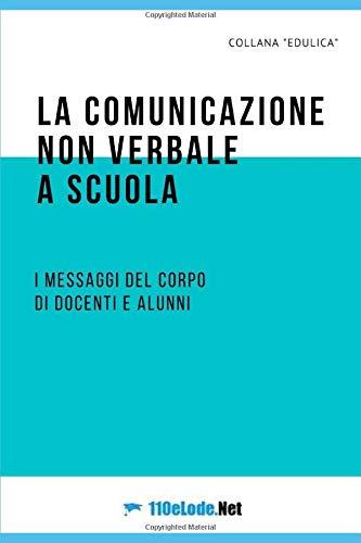 La comunicazione non verbale a scuola: i messaggi del corpo di docenti e alunni