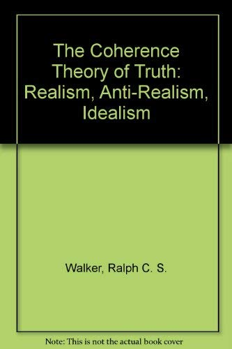The coherence theory of truth: Realism, anti-realism, idealism (International library of philosophy)