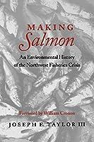 Making Salmon: An Environmental History of the Northwest Fisheries Crisis (Weyerhaeuser Environmental Books)