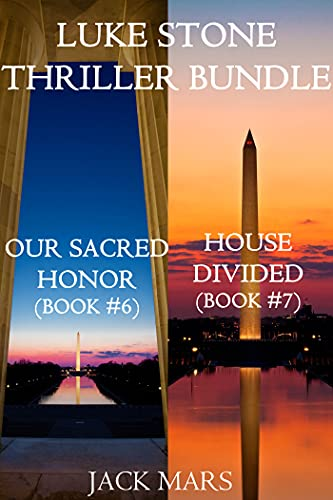 Luke Stone Thriller Bundle: Our Sacred Honor (#6) and House Divided (#7)...