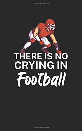 There is no crying in football: Notebook for American football fans and players. Perfect gift. With lines and numbers. 120 Pages.