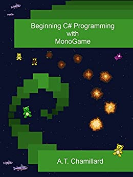 Beginning C# Programming with MonoGame by [A.T. Chamillard]
