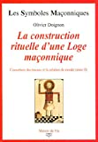 L'ouverture des travaux et la création du monde - Tome 2, La construction rituelle d'une Loge maçonnique