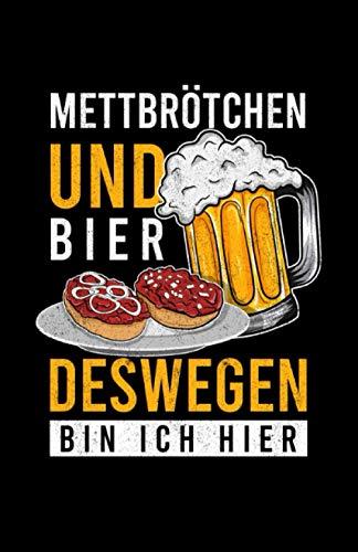 Mettbrötchen Und Bier Deswegen Bin Ich Hier: Notizbuch mit 120 Seiten liniertem Papier (5.5x8,5 Zoll, ca. DIN A5 / 13.97 x 21.59 cm) Mettbrötchen Bier Gehacktes Zwiebelmett Mettbrot Mett