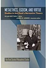 Metaethics, Egoism, and Virtue: Studies in Ayn Rand's Normative Theory (Ayn Rand Society Philosophical Studies)