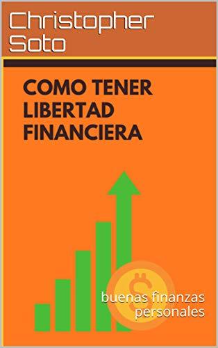 como tener libertad financiera: buenas finanzas personales
