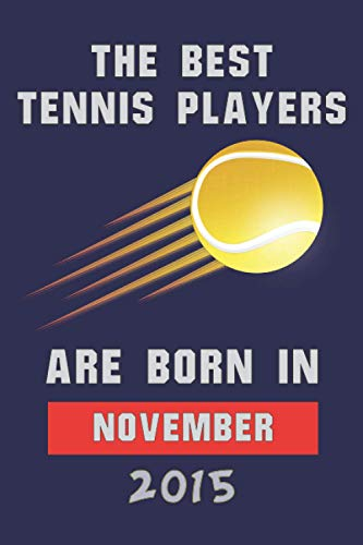 The Best Tennis Players Are Born In November 2015: Blank Lined Notebook Journal - Perfect Gift Birthday for kids,boys,girls, men, women - Perfect Gift ... Lovers - Matte Cover- 6x9 inch - 120 Pages -