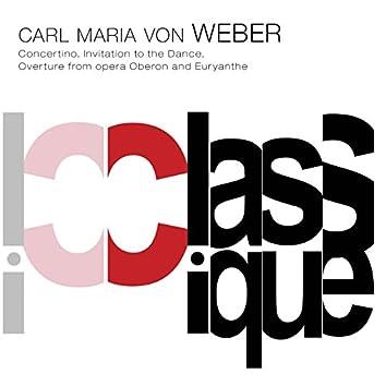 Weber: Clarinet Concertino, Op. 26, J. 109, Invitation to the Dance, Op. 64, J. 260, Oberon, J. 306 & Euryanthe, Op. 81, J. 291