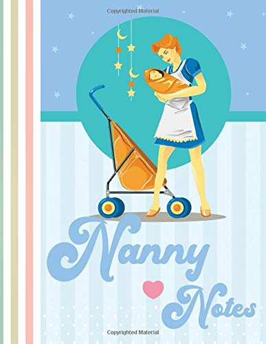 Nanny Notes: Chart Based Daily Logbook to Record Feedings, Meals, Naps, Diaper Changes, Mood, Baths | 8.5 x 11 inch