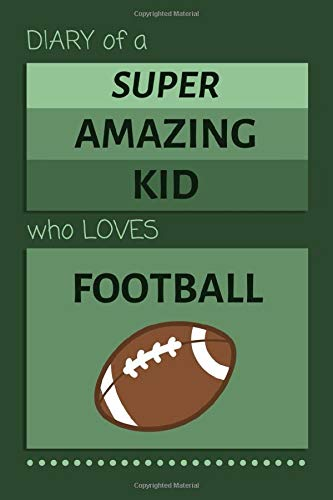 Diary Of A Super Amazing Kid Who Loves Football: Football Blank Lined Notebook for Boys and Girls - Gift Ideas for Children