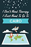 I Don t Need Therapy I Just Need To Go To Cairo: Personalized Notebook for Traveller who Trip to Cairo, Diary Travel Notebook, Cairo Journal Gift For ... Backpackers, Campers, Gift For Cairo lovers