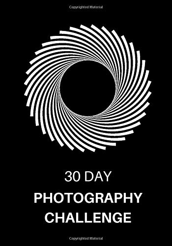 30 Day Photography Challenge: Photography Ideas and Photo Projects for a Whole Month • Inspiration to Try Out New Themes, Effects and Techniques (Photography Prompts)