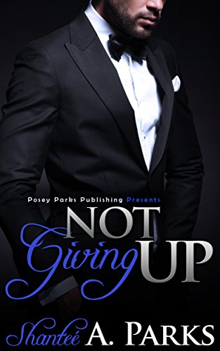 Book: Not Giving Up (Book 1) by Shantee A. Parks