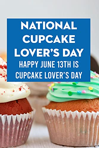 National Cupcake Lover's Day: Happy June 13th is Cupcake Lover's Day: Celebrate National Cupcake Lover's Day and Make Cupcake (English Edition)