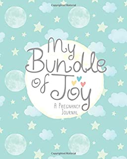 My Bundle of Joy - A Pregnancy Journal: A beautifully designed unique journal to log your pregnancy memories and milestones
