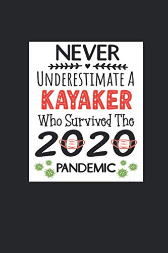 Never Underestimate A Kayaker Who Survived The 2020 Pandemic - Journal & Notebook: Funny Kayaker gifts for men, women | Great for Appreciation, Thank ... Gag gifts for women, men, coworkers, friends