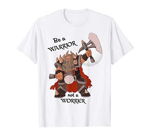 Be a Warrior Axt Krieger Zwerg Nordische Mythologie T-Shirt