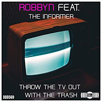 Throw the TV out with the Trash (feat. The Informer)