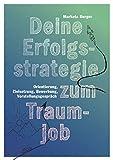 Deine Erfolgsstrategie zum Traumjob: Orientierung, Zielsetzung, Bewerbung, Vorstellungsgespräch