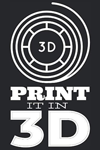 Imprímelo en 3D: Diario para impresión 3D y modelado con impresora 3D para entusiastas de la impresión 3D, geeks, expertos en modelado, fanáticos de la tecnología o cuaderno nerds