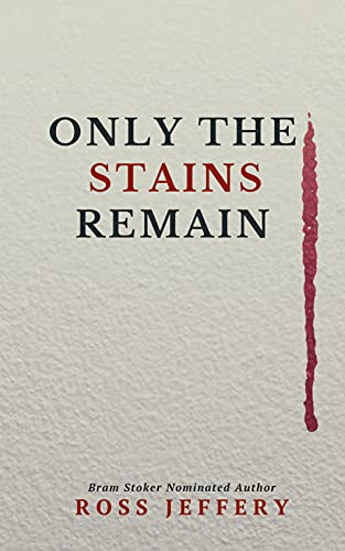 Only The Stains Remain by [Ross Jeffery]