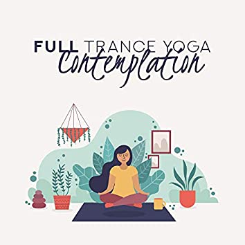 Full Trance Yoga Contemplation: Enjoy the Deepest Yoga Experience with This New Age 2019 Ambient Music Compilation, Buddhist Meditation, Spiritual Contemplation