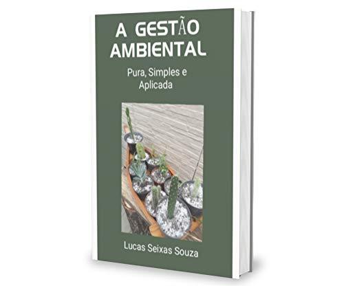 A Gestão Ambiental: Pura, Simples e Aplicada