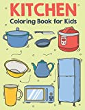 Kitchen Coloring Book for Kids: Kitchen Wall Art and Utensil Coloring Activity Book for Kids Coloring Practice - Outdoor Kitchen Design Activity Book for Preschoolers Girls