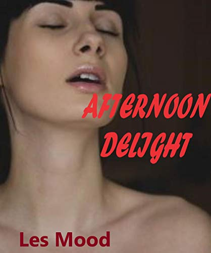 Afternoon Delight: a steamy love story