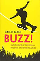 Buzz!: Inside the Minds of Thrill-Seekers, Daredevils, and Adrenaline Junkies