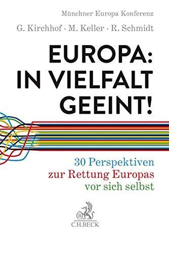Europa: In Vielfalt geeint!: 30 Perspektiven zur Rettung Europas vor sich selbst
