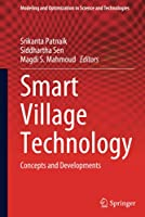 Smart Village Technology: Concepts and Developments (Modeling and Optimization in Science and Technologies, 17)