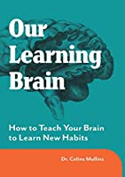 Our Learning Brain: How to Teach Your Brain to Learn New Habits