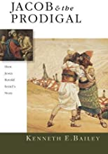 Jacob & the Prodigal: How Jesus Retold Israel's Story