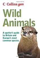 Collins Gem Wild Animals: A Spotter's Guide to Britain and Europe's Most Common Species by John A. Burton(2009-04-06)