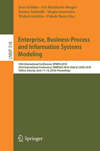 Enterprise, Business-Process and Information Systems Modeling: 19th International Conference, BPMDS 2018, 23rd International Conference, EMMSAD 2018, ... in Business Information Processing, Band 318)