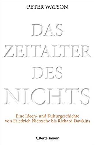 Das Zeitalter des Nichts: Eine Ideen- und Kulturgeschichte von Friedrich Nietzsche bis Richard Dawkins