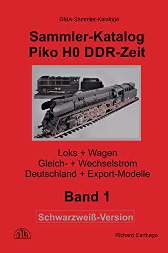 Sammler-Katalog Piko H0 DDR-Zeit Schwarzweiß-Version: Loks + Wagen, Gleich- + Wechselstrom, Deutschland + Export-Modelle (Piko Sammler-Kataloge, Band 1)
