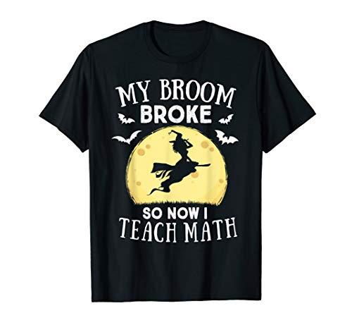 My Broom Broke So Now I Teach Math Teacher...