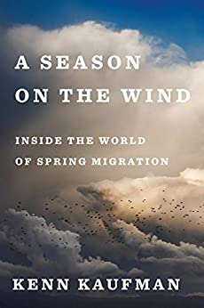 A Season on the Wind: Inside the World of Spring Migration by [Kenn Kaufman]